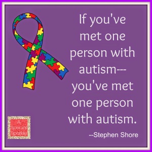 If you've met one person with autism, you've met one person with autism.