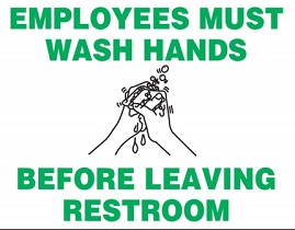 Employees must wash hands before leaving restroom.