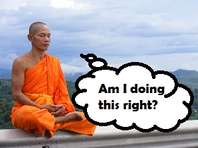 Monk meditating on whether he's meditating correctly.