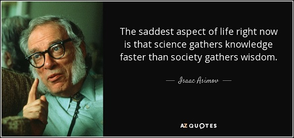 quote-the-saddest-aspect-of-life-right-now-is-that-science-gathers-knowledge-faster-than-society-isaac-asimov-1-16-81